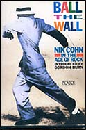Ball The Wall: Nik Cohn In The Age Of Rock