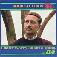 "Mose Allison, ""I Don't Worry About A Thing"""