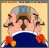 "Mose Allison, ""Your Mind Is On Vacation"""