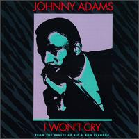 "Johnny Adams, ""I Won't Cry"""